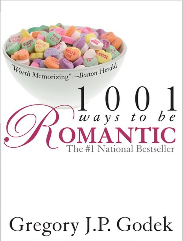 1001 Ways to Be Romantic by Greg Godek