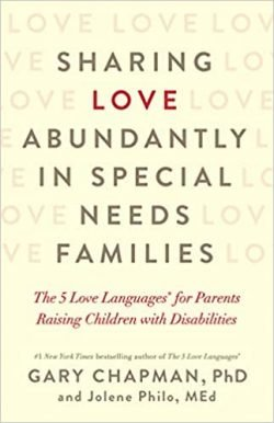 Sharing Love Abundantly In Special Needs Families by Gary Chapman and Jolene Philo - Love IDEAS Summit - Invisible Disabilities Association