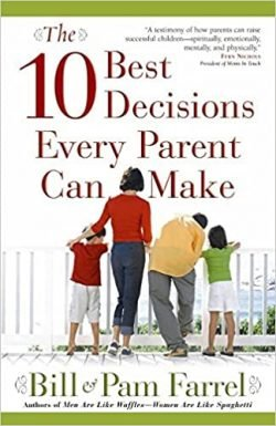 The 10 Best Decisions Every Parent Can Make by Bill
